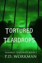 Tortured Teardrops ebook by P.D. Workman