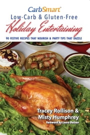 CarbSmart Low-Carb & Gluten-Free Holiday Entertaining - 90 Festive Recipes That Nourish & Party Tips That Dazzle ebook by Tracey Rollison,Misty Humphrey