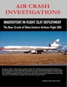 Air Crash Investigations - Inadvertent In-Flight Slat Deployment - The Near Crash of China Eastern Airlines Flight 583 ebook by Dirk Barreveld