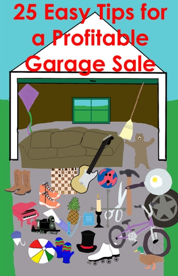 25 Easy Tips for a Profitable Garage Sale ebook by Garage-Sale Aholic