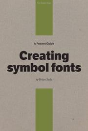 A Pocket Guide to Creating Symbol Fonts ebook by Brian Suda,Owen Gregory