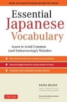 Essential Japanese Vocabulary - Learn to Avoid Common (and Embarrassing!) Mistakes: Learn Japanese Grammar and Vocabulary Quickly and Effectively ebook by Akira Miura, Wesley Jacobsen