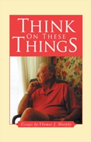 Think On These Things ebook by Thomas J. Murphy