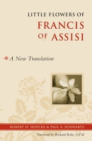 Little Flowers of Francis of Assisi - A New Translation ebook by Robert H. Hopcke,Paul Schwartz,Richard Rohr