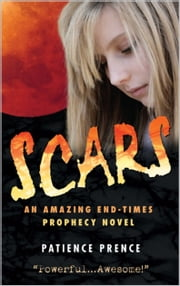 Scars: An Amazing End-Times Prophecy Novel ~ Top Rated ~ Thriller Christian Fiction ~ Compare to Left Behind ebook by Patience Prence