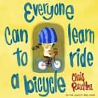 Everyone Can Learn to Ride a Bicycle ebook by Chris Raschka, Chris Raschka