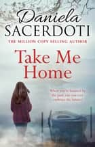 Take Me Home - From the bestselling author of Watch Over Me ebook by