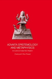 Advaita Epistemology and Metaphysics - An Outline of Indian Non-Realism ebook by Chakravarthi Ram-Prasad