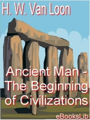 Ancient Man - The Beginning of Civilizations ebook by Van Loon, Hendrik Willem