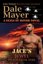 Jace's Jewel - A SEALs of Honor World Novel ebook by Dale Mayer