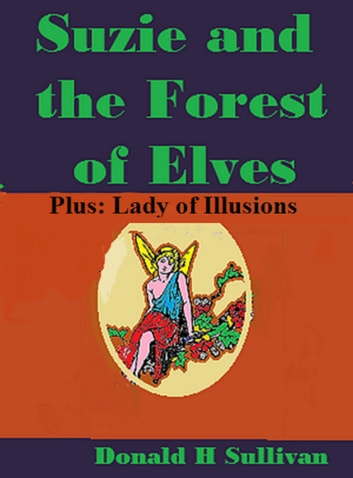 Suzie and the Forest of Elves Plus Lady of Illusions ebook by Donald H Sullivan