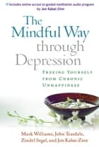 The Mindful Way through Depression - Freeing Yourself from Chronic Unhappiness eBook by Zindel V. Segal, PhD, Jon Kabat-Zinn,...