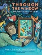 Through the Window: Views of Marc Chagall's Life and Art ebook by Barb Rosenstock, Mary GrandPre