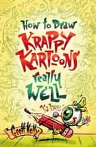 How to draw Krappy Kartoons really well ebook by Geoff Kelly