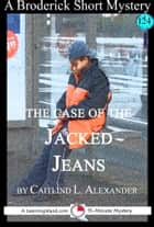 The Case of the Jacked Jeans: A 15-Minute Brodericks Mystery ebook by Caitlind L. Alexander