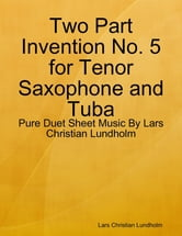 Two Part Invention No. 5 for Tenor Saxophone and Tuba - Pure Duet Sheet Music By Lars Christian Lundholm ebook by Lars Christian Lundholm