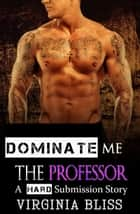 "The Professor (Book 2 of ""Dominate Me"") ebook by Virginia Bliss"