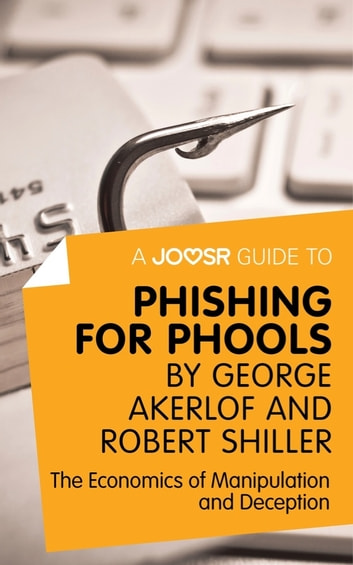 A Joosr Guide to... Phishing for Phools by George Akerlof and Robert Shiller: The Economics of Manipulation and Deception ebook by Joosr