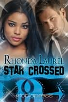 Star Crossed ebook by Rhonda Laurel