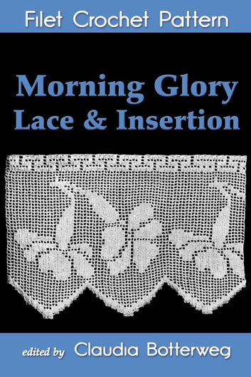 Morning Glory Lace & Insertion Filet Crochet Pattern - Complete Instructions and Chart ebook by Claudia Botterweg,M. Pintner