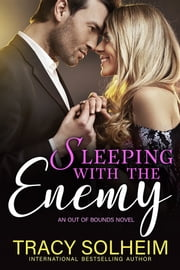 Sleeping with the Enemy - An Out of Bounds Novel ebook by Tracy Solheim