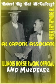 Robert Big Bob McCullough Al Capone Associate Illinois Horse Racing Official and Murderer