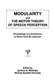 Modularity and the Motor theory of Speech Perception - Proceedings of A Conference To Honor Alvin M. Liberman ebook by Michael Studdert-Kennedy,Ignatius G. Mattingly
