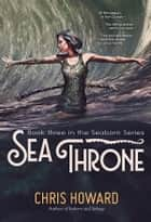 Sea Throne - Book 3 of the Seaborn Trilogy eBook by Chris Howard