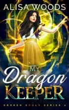 My Dragon Keeper ebook by Alisa Woods