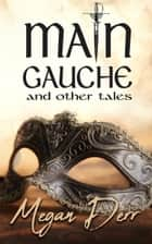 Main Gauche and Other Tales ebook by Megan Derr