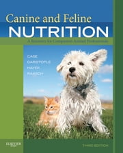 Canine and Feline Nutrition - E-Book - A Resource for Companion Animal Professionals ebook by Linda P. Case, MS, Leighann Daristotle,...
