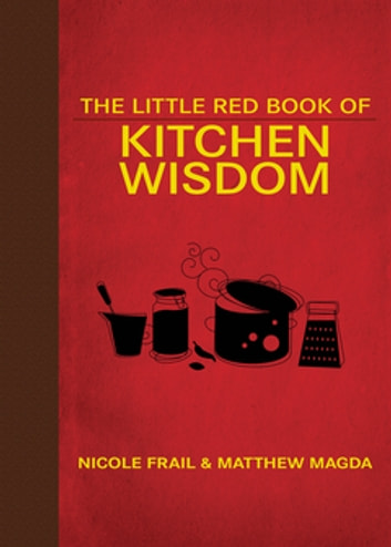 The Little Red Book of Kitchen Wisdom ebook by Nicole Frail,Matthew Magda