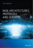 NGN Architectures, Protocols and Services ebook by Toni Janevski