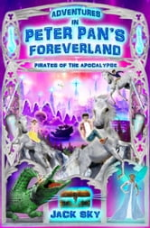 Adventures in Peter Pan's Foreverland: Pirates of the Apocalypse ebook by Jack Sky