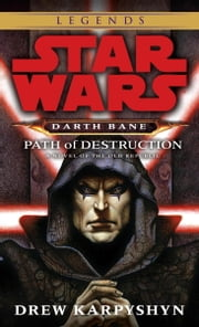 Path of Destruction: Star Wars Legends (Darth Bane) - A Novel of the Old Republic ebook by Drew Karpyshyn
