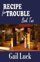 Recipe for Trouble... Book Two of the Friendship Series ebook by Gail Luck