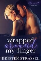 Wrapped Around My Finger - The Escort, #2 ebook by Kristen Strassel