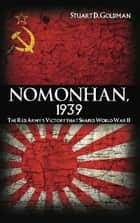 Nomonhan, 1939 ebook by Stuart D. Goldman