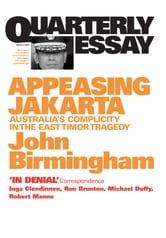 Quarterly Essay 2 Appeasing Jakarta - Australia's Complicity in the East Timor Tragedy ebook by John Birmingham