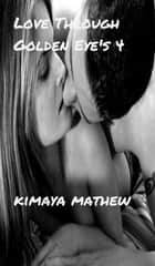 Love Through Golden Eye's 4 ebook by Kimaya Mathew