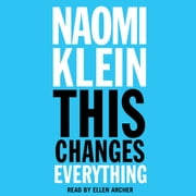 This Changes Everything - Capitalism vs. The Climate audiobook by Naomi Klein