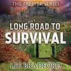Long Road to Survival - The Prepper Series Book Two audiobook by William H. Weber, Lee Bradford
