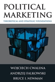 Political Marketing: Theoretical and Strategic Foundations - Theoretical and Strategic Foundations ebook by Wojciech Cwalina,Andrzej Falkowski,Bruce I. Newman