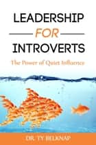 Leadership for Introverts ebook by Dr. Ty Belknap