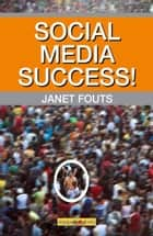 Social Media Success! ebook by Janet Fouts