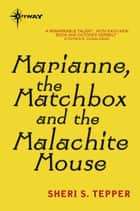 Marianne, the Matchbox, and the Malachite Mouse ebook by Sheri S. Tepper
