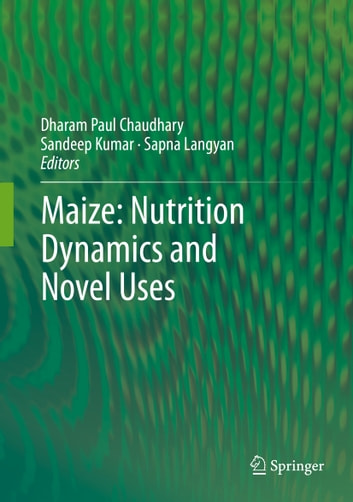 Maize: Nutrition Dynamics and Novel Uses ebook by