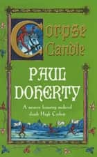 Corpse Candle (Hugh Corbett Mysteries, Book 13) - A gripping medieval mystery of monks and murder ebook by Paul Doherty