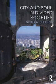City and Soul in Divided Societies ebook by Scott A. Bollens