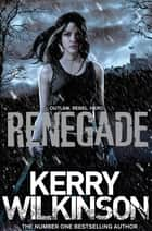 Renegade: The Silver Blackthorn Trilogy 2 ebook by Kerry Wilkinson